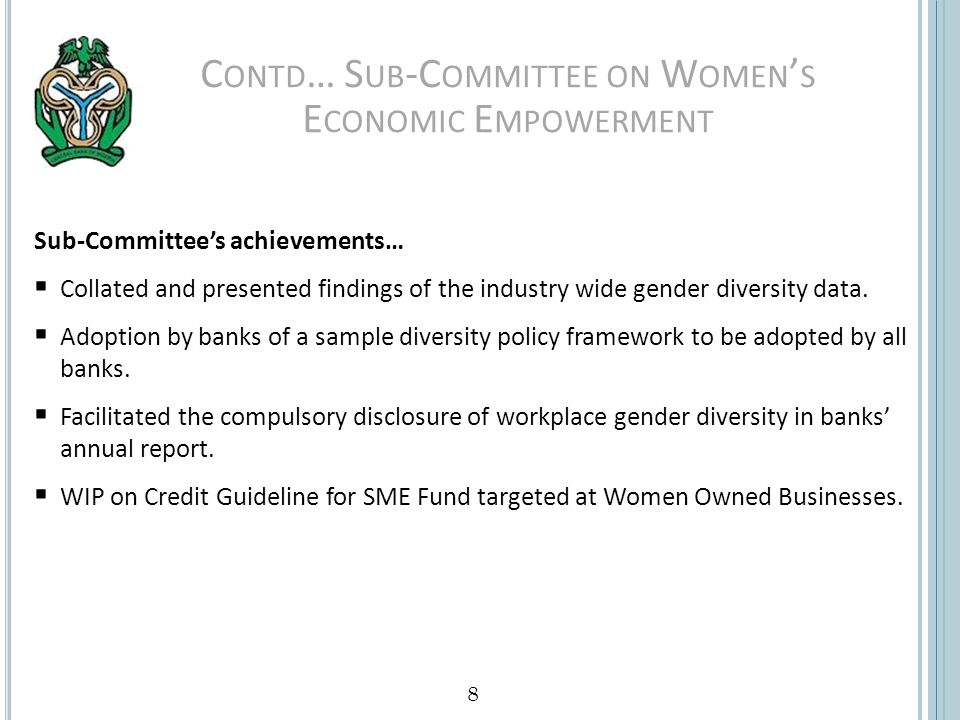 C ONTD … S UB -C OMMITTEE ON W OMEN S E CONOMIC E MPOWERMENT Sub-Committees achievements… Collated and presented findings of the industry wide gender diversity data.
