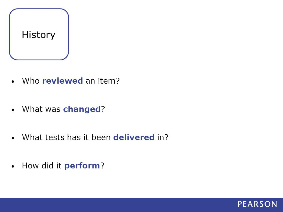 Who reviewed an item. What was changed. What tests has it been delivered in.