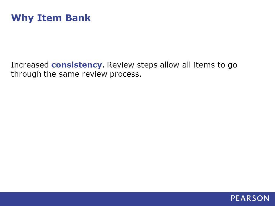 Why Item Bank Increased consistency.