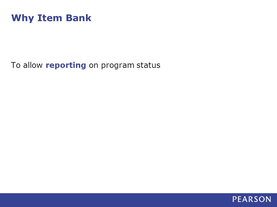 Why Item Bank To allow reporting on program status