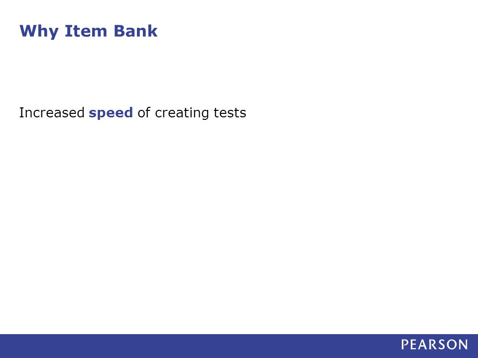 Why Item Bank Increased speed of creating tests
