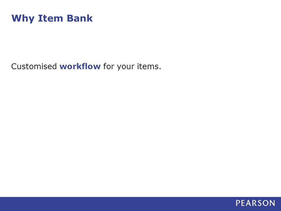 Why Item Bank Customised workflow for your items.