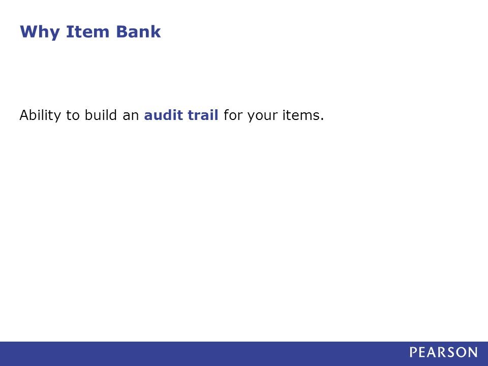 Why Item Bank Ability to build an audit trail for your items.