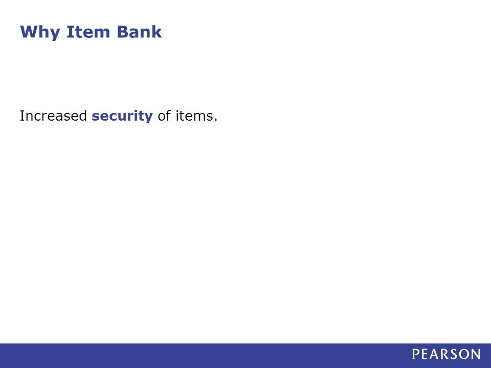 Why Item Bank Increased security of items.