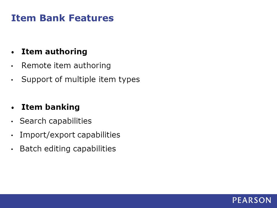 Item Bank Features Item authoring Remote item authoring Support of multiple item types Item banking Search capabilities Import/export capabilities Batch editing capabilities