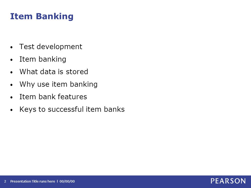 Item Banking Test development Item banking What data is stored Why use item banking Item bank features Keys to successful item banks Presentation Title runs here l 00/00/002