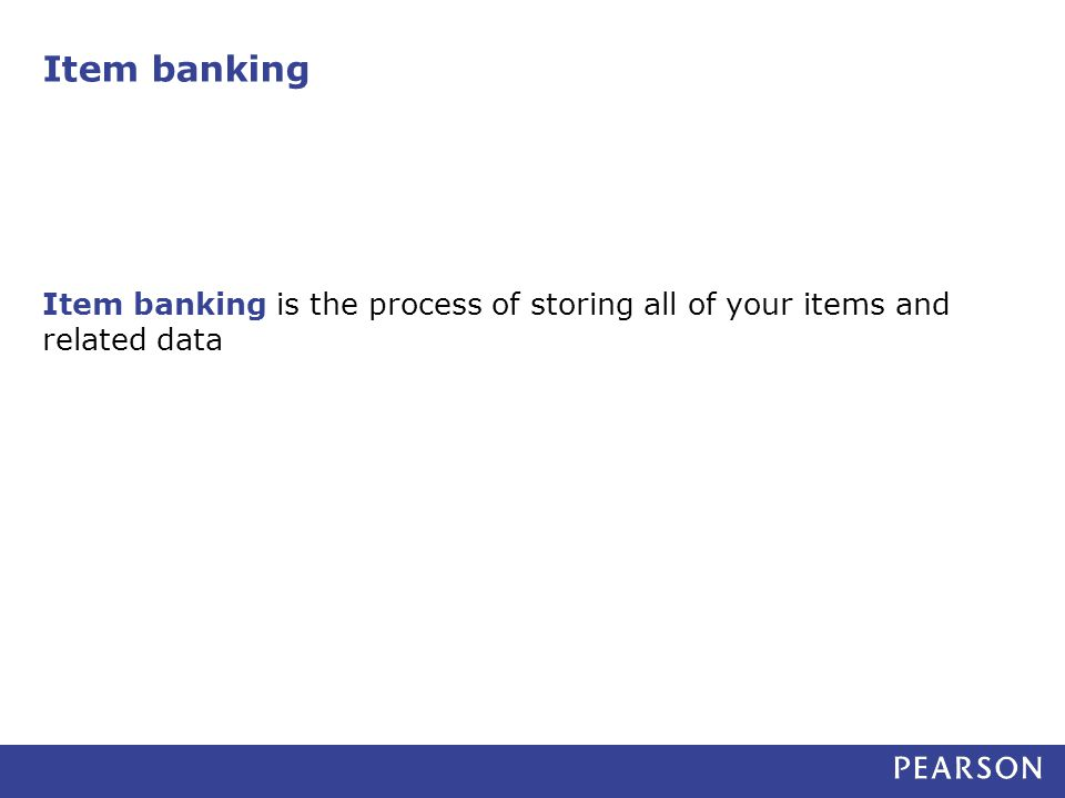 Item banking is the process of storing all of your items and related data