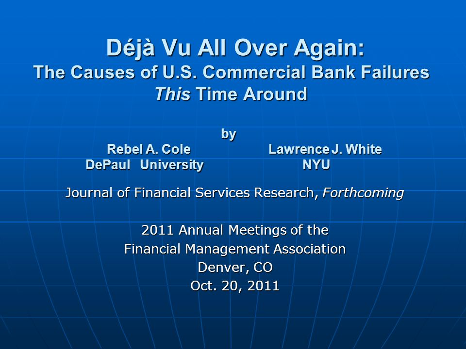 Déjà Vu All Over Again: The Causes of U.S. Commercial Bank Failures This Time Around by Rebel A. Cole Lawrence J. White DePaul University NYU Déjà Vu