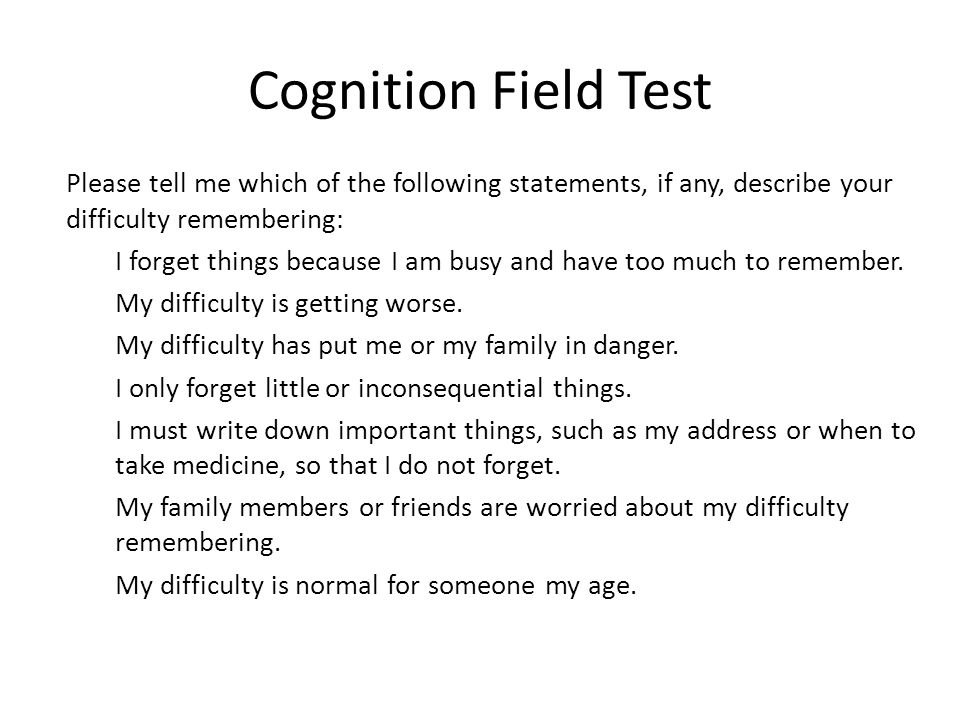 Cognition Field Test Please tell me which of the following statements, if any, describe your difficulty remembering: I forget things because I am busy and have too much to remember.