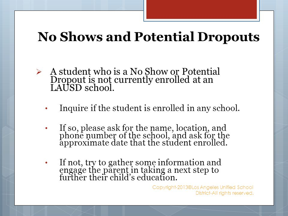 No Shows and Potential Dropouts A student who is a No Show or Potential Dropout is not currently enrolled at an LAUSD school.