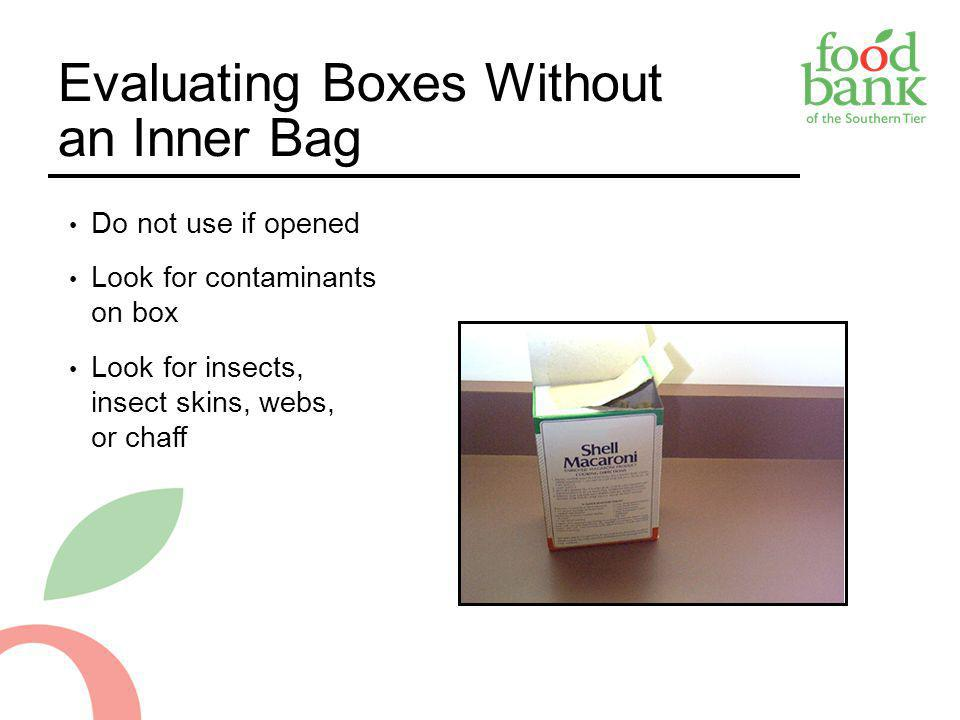 Evaluating Boxes Without an Inner Bag Do not use if opened Look for contaminants on box Look for insects, insect skins, webs, or chaff 3-9