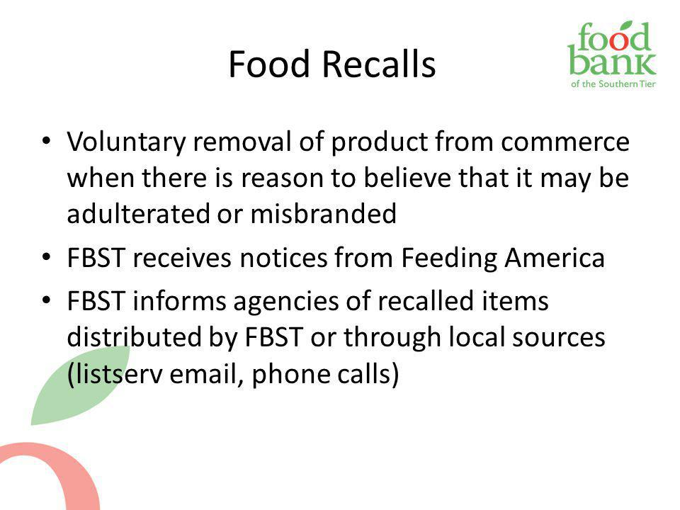 Food Recalls Voluntary removal of product from commerce when there is reason to believe that it may be adulterated or misbranded FBST receives notices