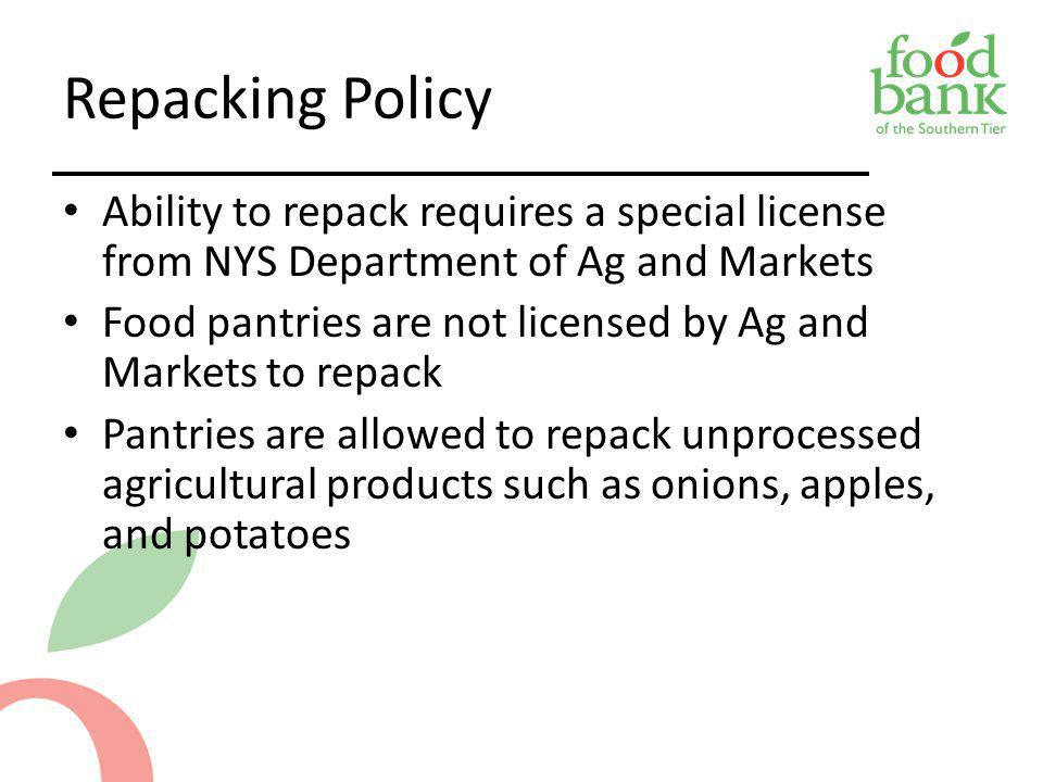 Repacking Policy Ability to repack requires a special license from NYS Department of Ag and Markets Food pantries are not licensed by Ag and Markets t