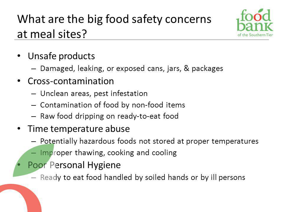 Unsafe products – Damaged, leaking, or exposed cans, jars, & packages Cross-contamination – Unclean areas, pest infestation – Contamination of food by