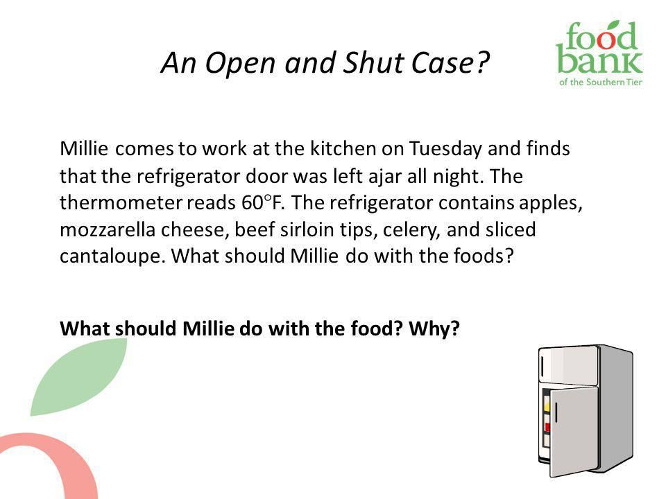 An Open and Shut Case? Millie comes to work at the kitchen on Tuesday and finds that the refrigerator door was left ajar all night. The thermometer re