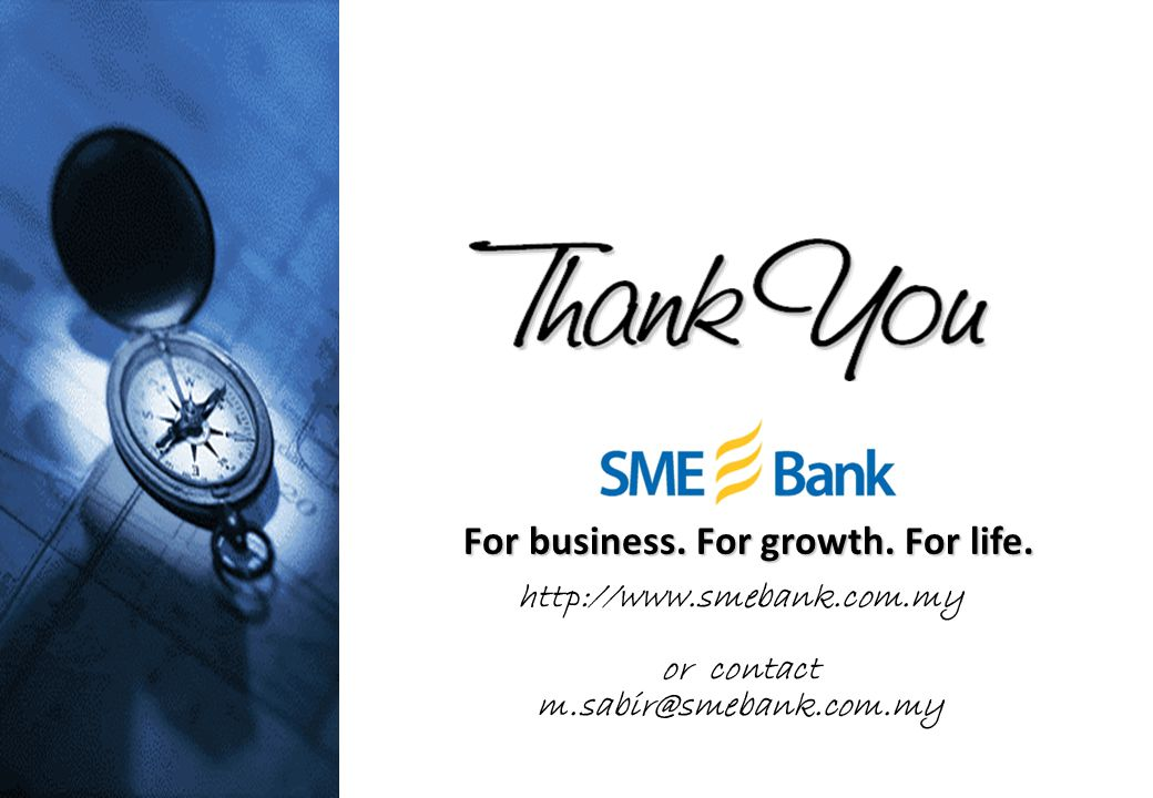 For business. For growth. For life. http://www.smebank.com.my or contact m.sabir@smebank.com.my