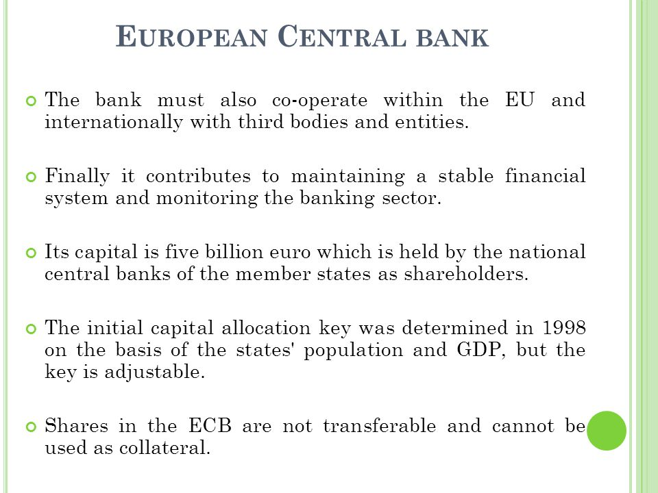 E UROPEAN C ENTRAL BANK The bank must also co-operate within the EU and internationally with third bodies and entities.