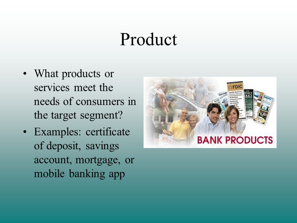 Product What products or services meet the needs of consumers in the target segment.