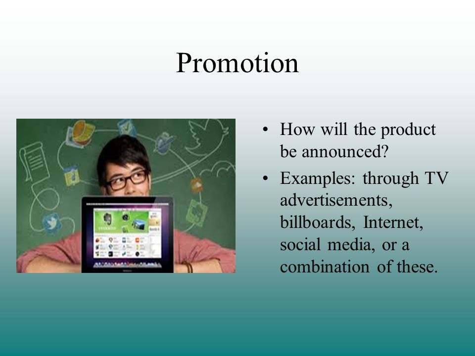 Promotion How will the product be announced.