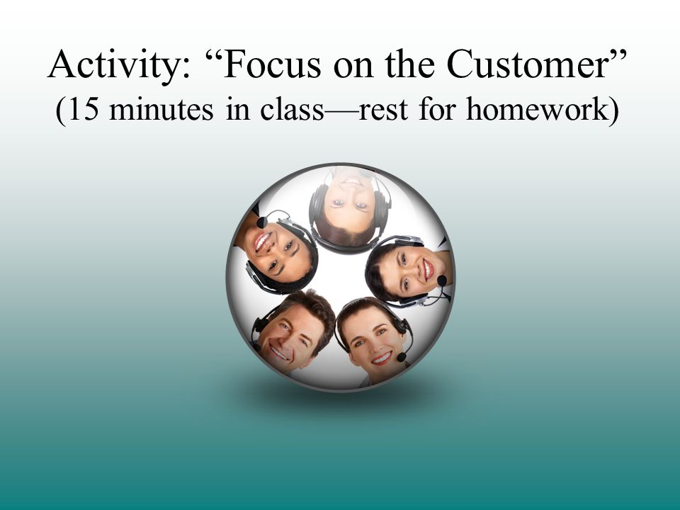 Activity: Focus on the Customer (15 minutes in classrest for homework)