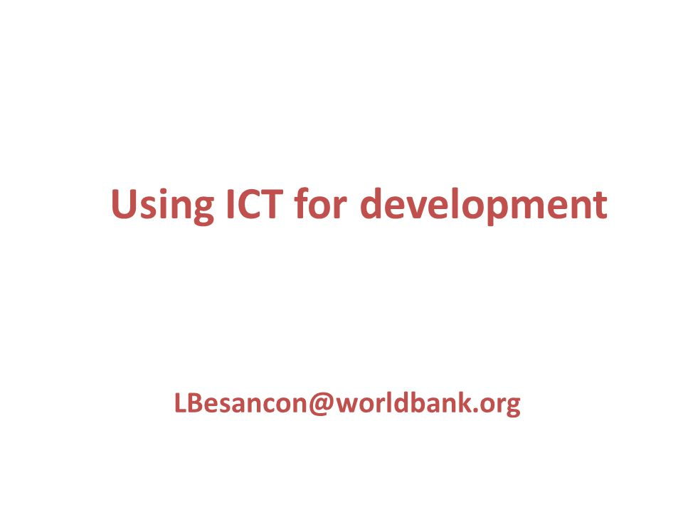 LBesancon@worldbank.org Using ICT for development