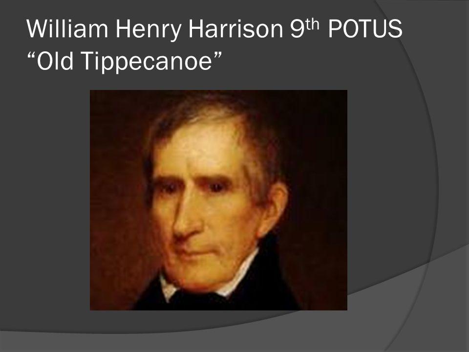 William Henry Harrison 9 th POTUS Old Tippecanoe