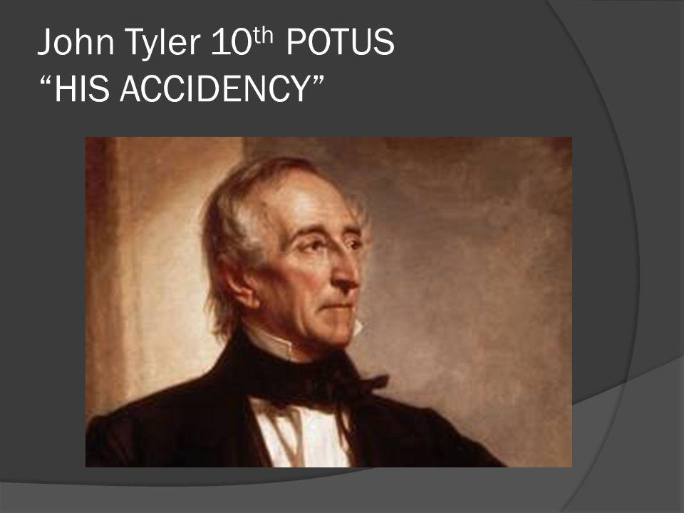 John Tyler 10 th POTUS HIS ACCIDENCY