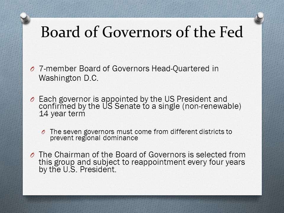 Board of Governors of the Fed O 7-member Board of Governors Head-Quartered in Washington D.C.