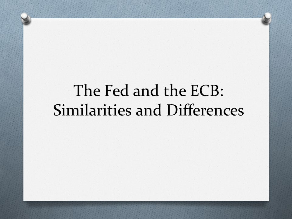 The Fed and the ECB: Similarities and Differences