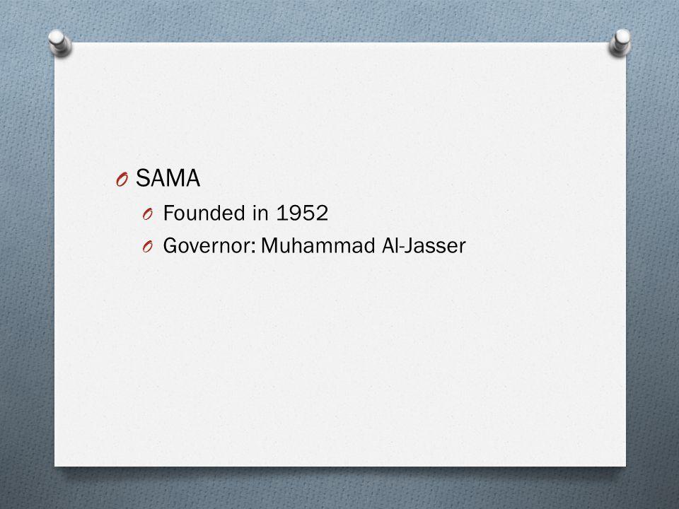 O SAMA O Founded in 1952 O Governor: Muhammad Al-Jasser