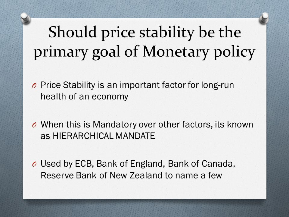 Should price stability be the primary goal of Monetary policy O Price Stability is an important factor for long-run health of an economy O When this i