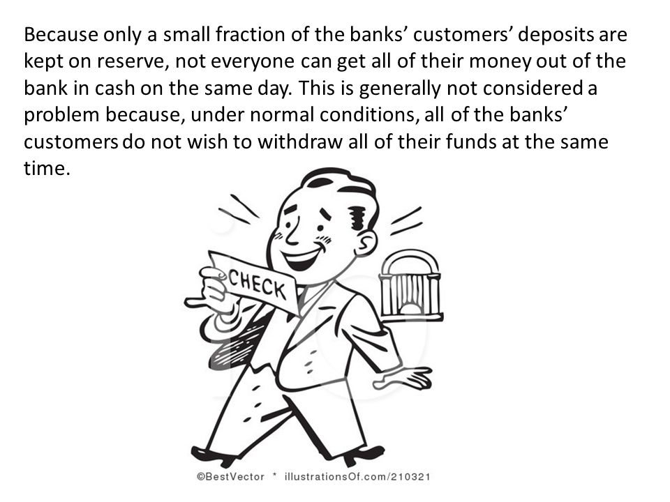 Because only a small fraction of the banks customers deposits are kept on reserve, not everyone can get all of their money out of the bank in cash on the same day.