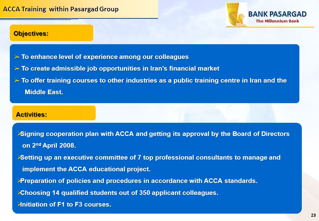 ACCA Training within Pasargad Group BANK PASARGAD - To enhance level of experience among our colleagues - To enhance level of experience among our col