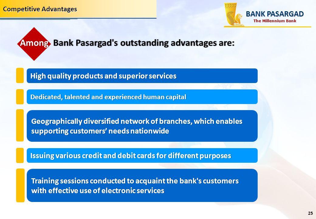 Competitive Advantages Among Bank Pasargad's outstanding advantages are:Among Bank Pasargad's outstanding advantages are: High quality products and su