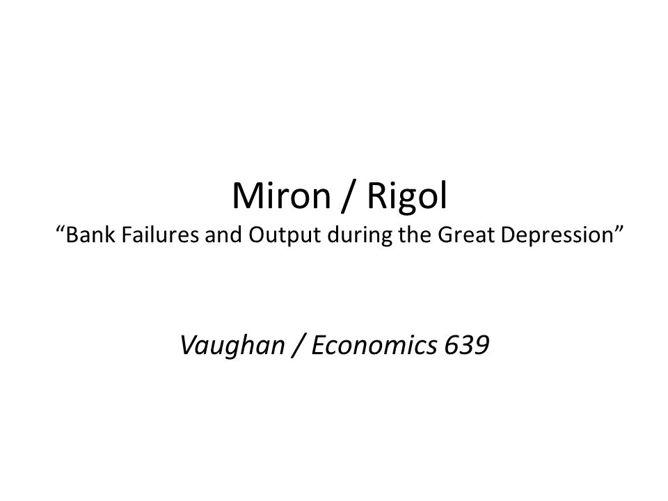 Miron / Rigol Bank Failures and Output during the Great Depression Vaughan / Economics 639