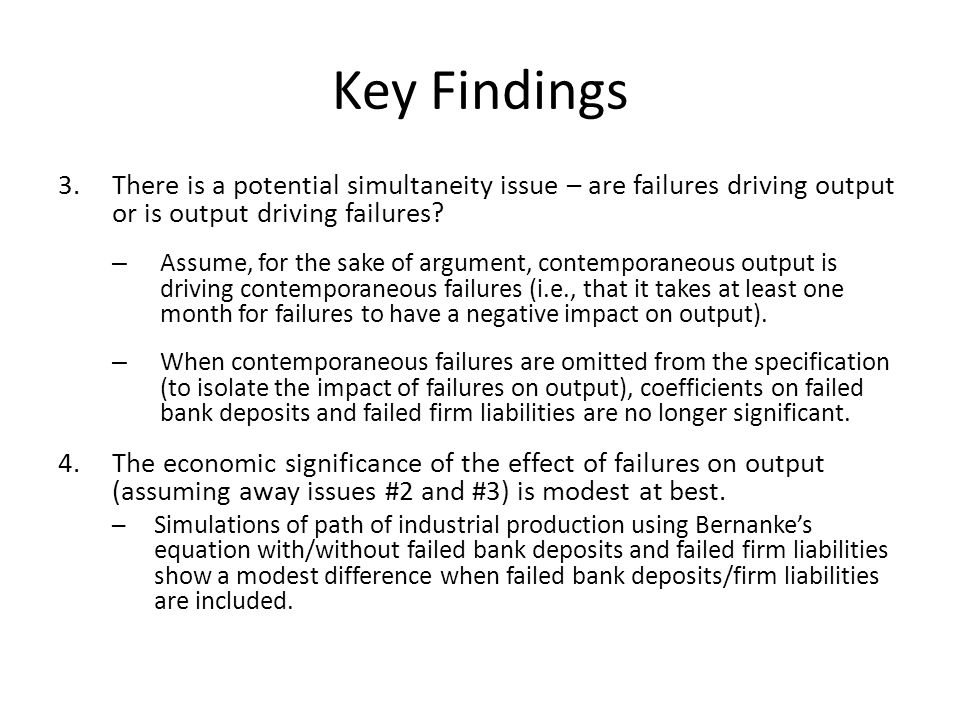 Key Findings 3.There is a potential simultaneity issue – are failures driving output or is output driving failures? – Assume, for the sake of argument