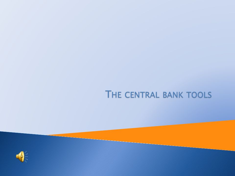 T HE CENTRAL BANK TOOLS