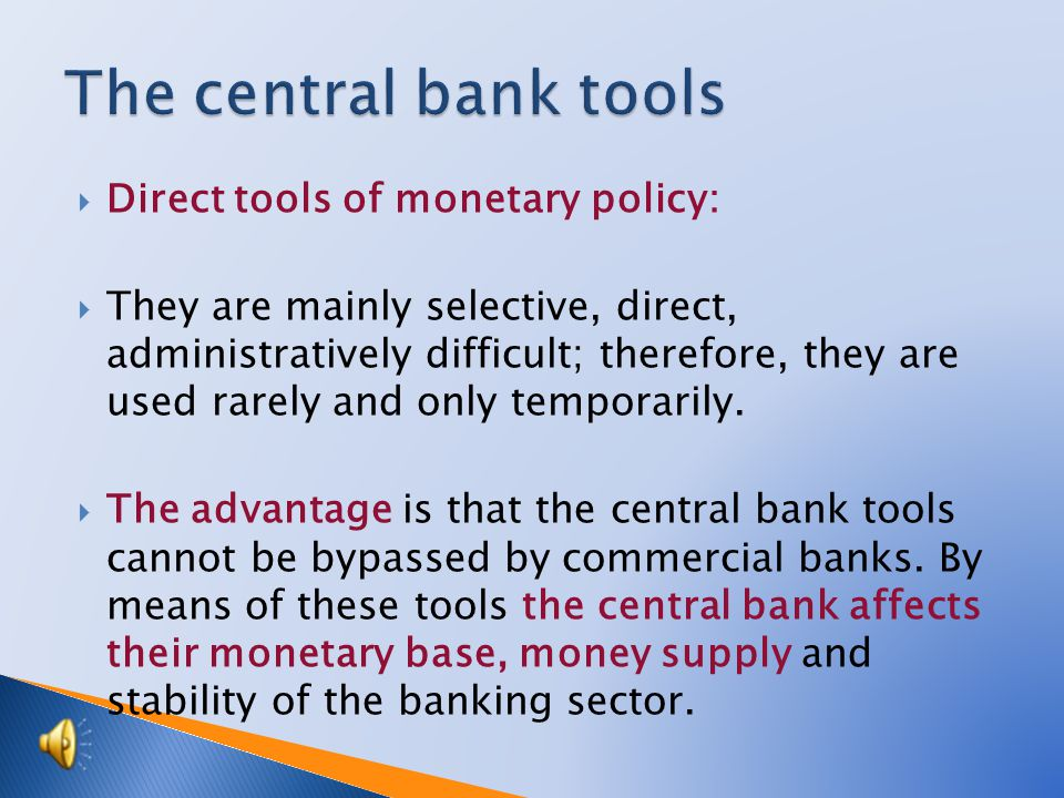 Direct tools of monetary policy: They are mainly selective, direct, administratively difficult; therefore, they are used rarely and only temporarily.