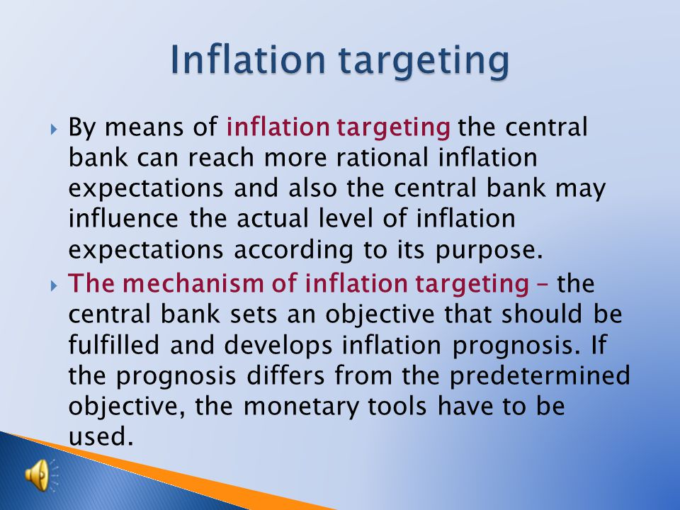 By means of inflation targeting the central bank can reach more rational inflation expectations and also the central bank may influence the actual level of inflation expectations according to its purpose.