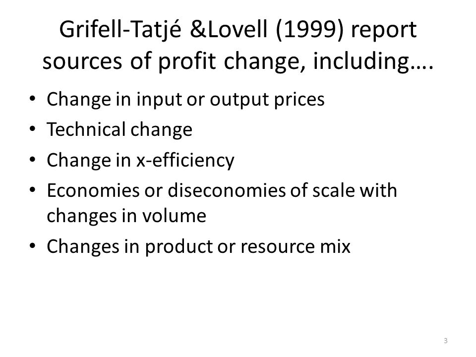 Grifell-Tatjé &Lovell (1999) report sources of profit change, including….