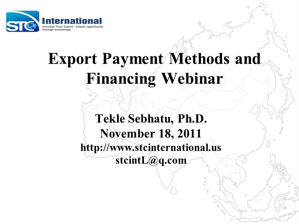 Export Payment Methods and Financing Webinar Tekle Sebhatu, Ph.D.
