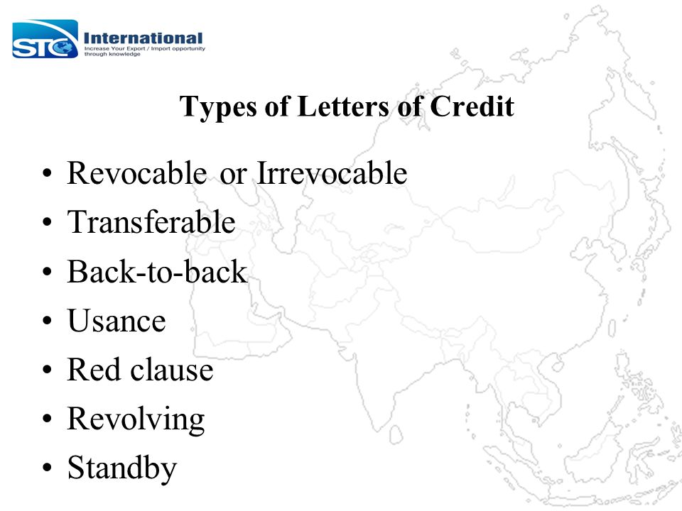 Types of Letters of Credit Revocable or Irrevocable Transferable Back-to-back Usance Red clause Revolving Standby