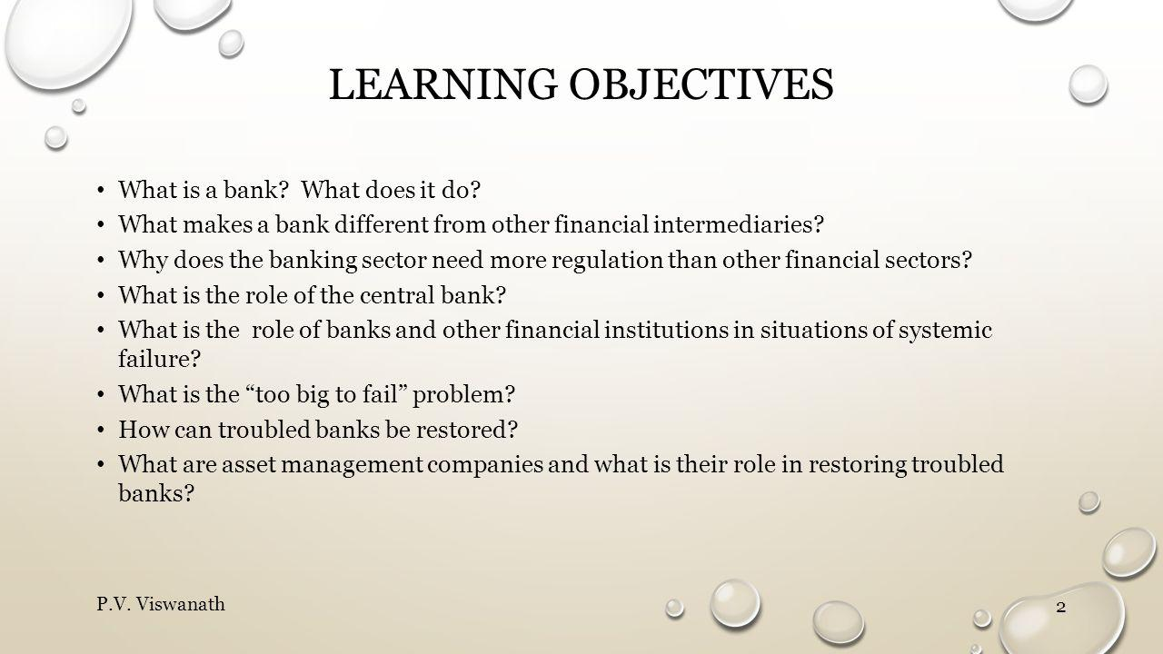 LEARNING OBJECTIVES What is a bank.What does it do.