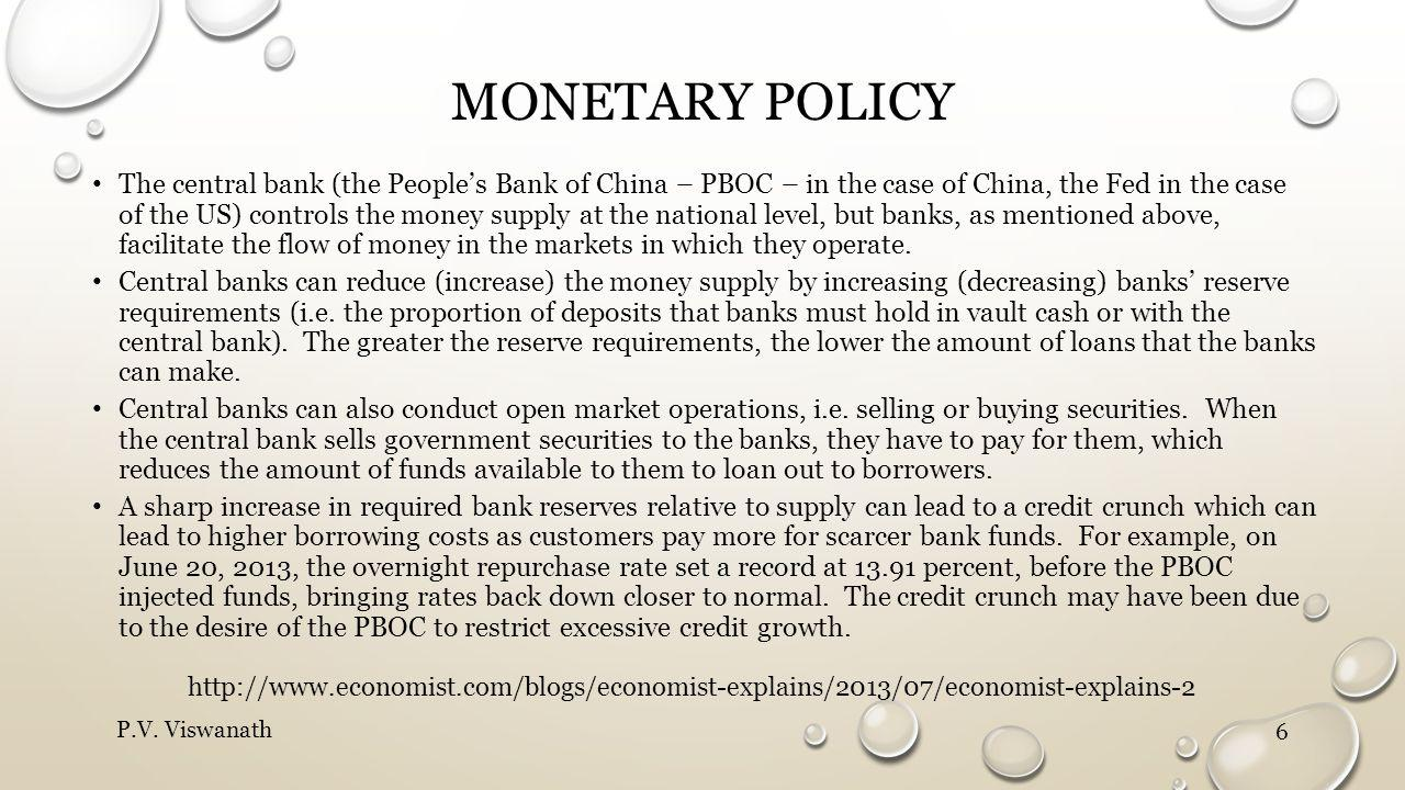 MONETARY POLICY The central bank (the Peoples Bank of China – PBOC – in the case of China, the Fed in the case of the US) controls the money supply at the national level, but banks, as mentioned above, facilitate the flow of money in the markets in which they operate.
