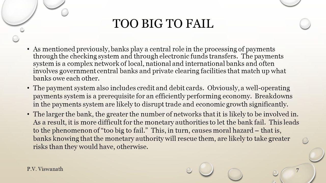 TOO BIG TO FAIL As mentioned previously, banks play a central role in the processing of payments through the checking system and through electronic funds transfers.