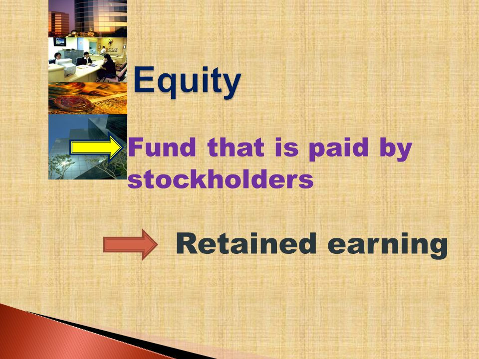 Fund that is paid by stockholders Retained earning