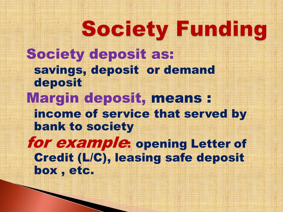 Society deposit as: savings, deposit or demand deposit Margin deposit, means : income of service that served by bank to society for example : opening