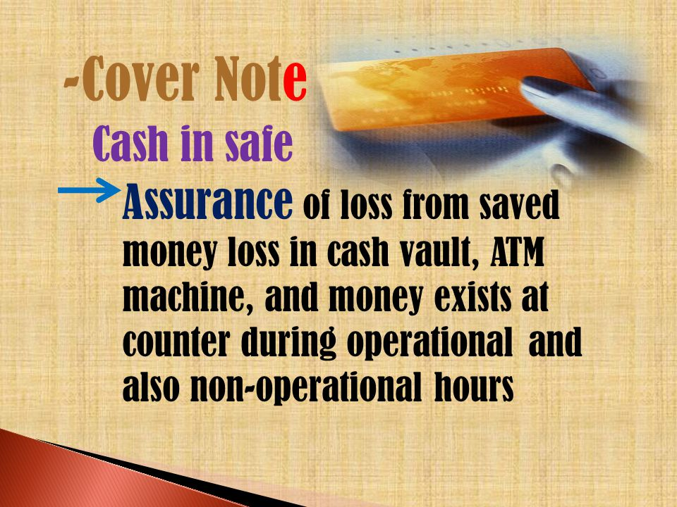 -Cover Note Cash in safe Assurance of loss from saved money loss in cash vault, ATM machine, and money exists at counter during operational and also non-operational hours