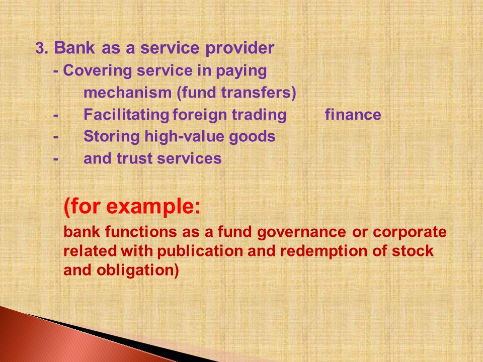 3. Bank as a service provider - Covering service in paying mechanism (fund transfers) -Facilitating foreign trading finance -Storing high-value goods
