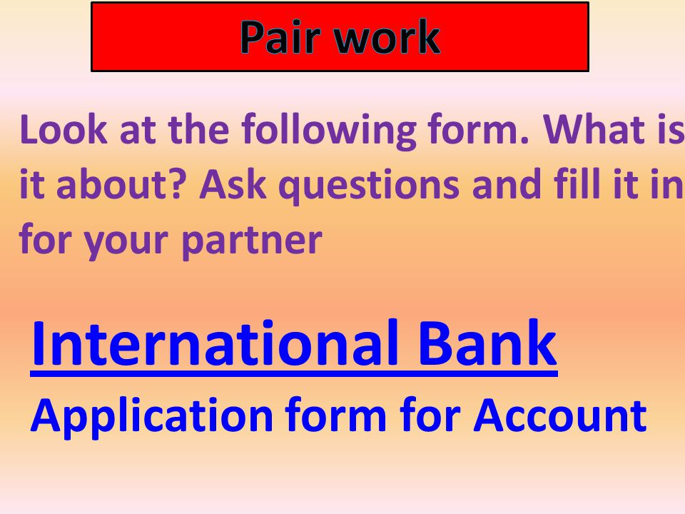 International Bank Application form for Account Look at the following form.